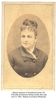 Bessie was the first wife of Clarence Volney Cavitt, brother of John, and born in 1855.  They married in her home of Goodland County, Virginia, but she died a few years later, and is buried at Wheelock, Texas.